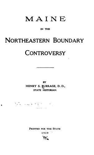 Maine in the Northeastern boundary controversy by Henry S. Burrage