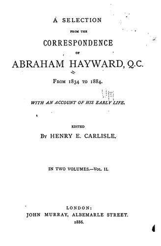 A selection from the correspondence of Abraham Hayward, Q.C., from 1834 to 1884.