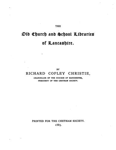 The old church and school libraries of Lancashire by Richard Copley Christie