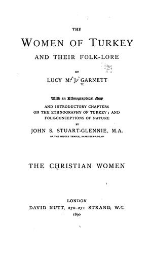The women of Turkey and their folk-lore by Garnett, Lucy Mary Jane