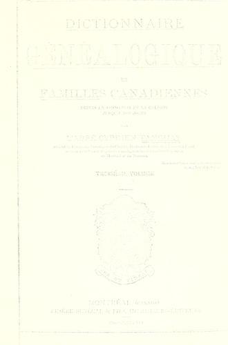 Dictionnaire généalogique des familles canadiennes depuis la fondation de la colonie jusqu'à nos jours.
