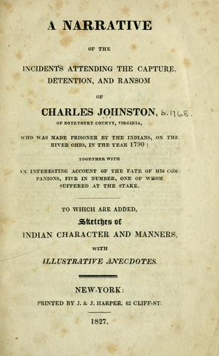 A narrative of the incidents attending the capture, detention, and ransom of Charles Johnston, of Botetourt County, Virginia by Charles Johnston