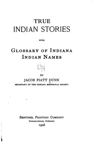 True Indian stories, with glossary of Indiana Indian names by Dunn, Jacob Piatt