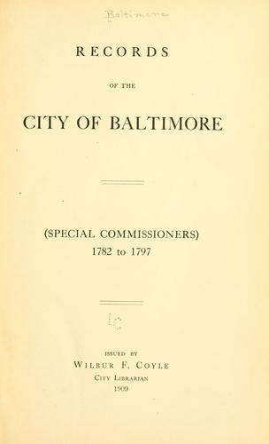 Records of the city of Baltimore (Special commissioners) 1782 to 1797 by Baltimore