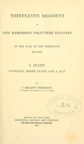 Thirteenth regiment of New Hampshire volunteer infantry in the war of the rebellion, 1861-1865 by S. Millet Thompson