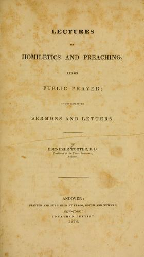 Lectures on homiletics and preaching, and on public prayer by Ebenezer Porter