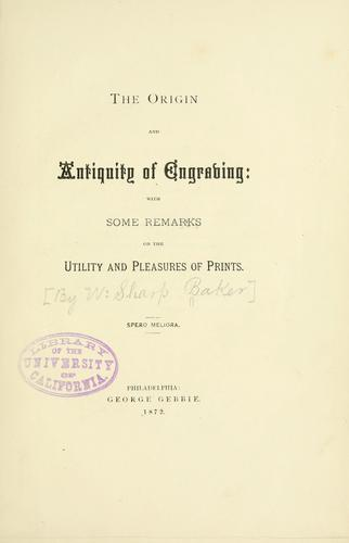 The origin and antiquity of engraving by Baker, William Spohn