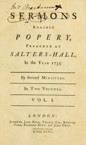Sermons against popery, preached at Salters-Hall, in the year 1735 by