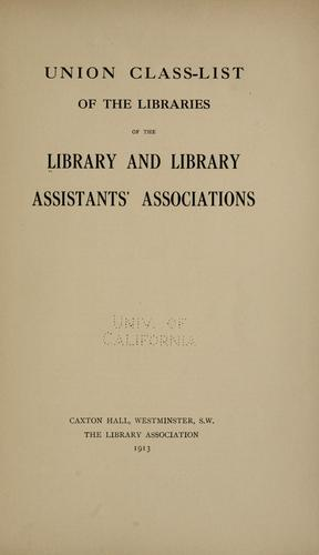 Union class-list of the libraries of the Library and Library Assistants' Associations by Library Association.