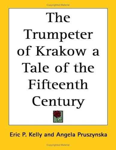 The Trumpeter of Krakow a Tale of the Fifteenth Century by Eric Philbrook Kelly