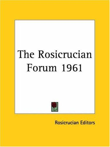 The Rosicrucian Forum 1961 by Rosicrucian