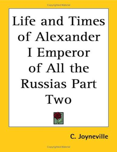 Life And Times of Alexander I Emperor of All the Russias
