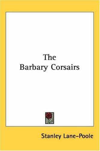 The Barbary Corsairs by Stanley Lane-Poole
