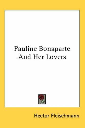 Pauline Bonaparte And Her Lovers