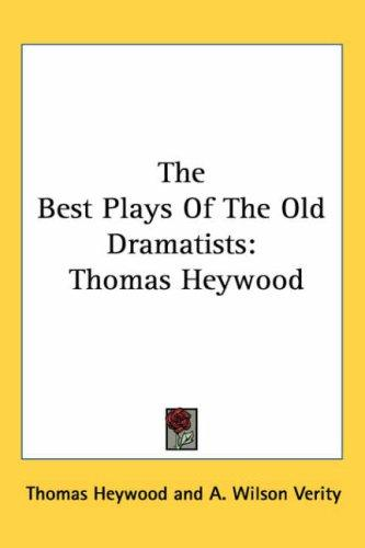 The Best Plays of the Old Dramatists by Thomas Heywood