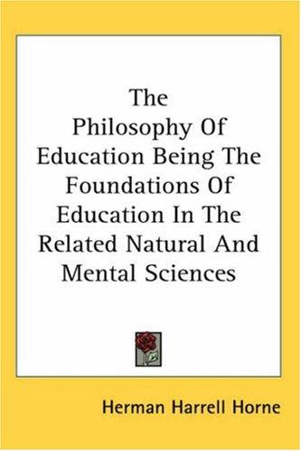 The Philosophy of Education Being the Foundations of Education in the Related Natural And Mental Sciences