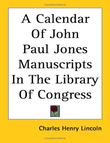 A Calendar of John Paul Jones Manuscripts in the Library of Congress by Charles H. Lincoln
