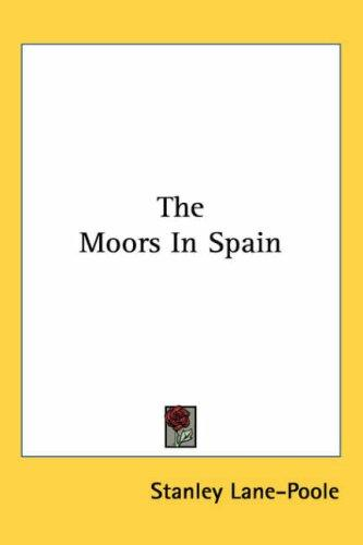 The Moors in Spain by Stanley Lane-Poole