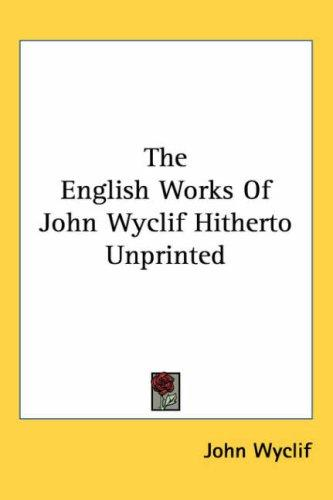 The English Works of John Wyclif Hitherto Unprinted by John Wycliffe