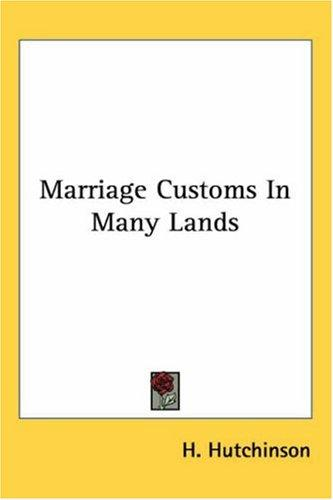 Marriage Customs in Many Lands by Henry Neville Hutchinson