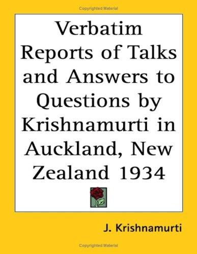 Verbatim Reports of Talks and Answers to Questions by Krishnamurti in Auckland, New Zealand 1934 by Jiddu Krishnamurti