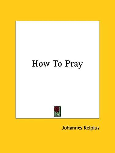How To Pray by Johannes Kelpius