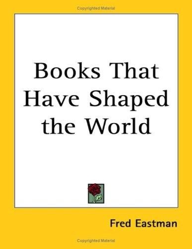 Books That Have Shaped the World by Fred Eastman