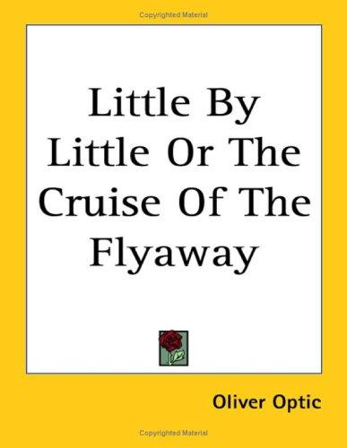 Little by Little or the Cruise of the Flyaway