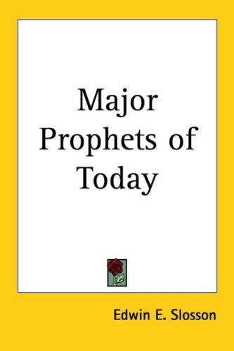 Major Prophets of Today by Edwin E. Slosson
