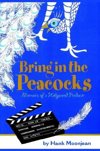 Bring in the Peacocks–, Or, Memoirs of a Hollywood Producer