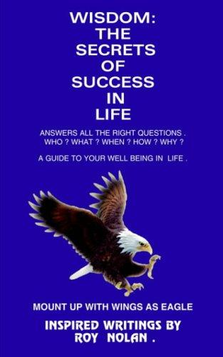 WISDOM: THE SECRETS OF SUCCESS IN LIFE by ROY NOLAN