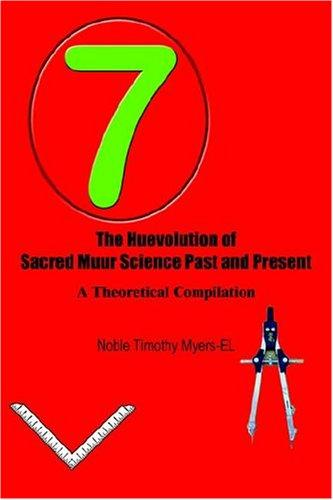 The Huevolution of Sacred Muur Science Past and Present by Noble Timothy Myers - EL