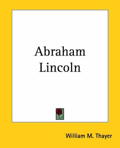 Abraham Lincoln by William Makepeace Thayer