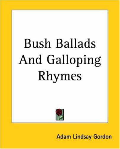 Bush Ballads and Galloping Rhymes by Adam Lindsay Gordon