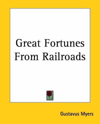 Great Fortunes From Railroads