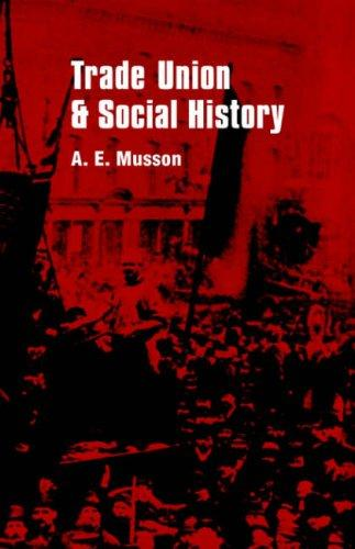 Trade union and social history by A. E. Musson