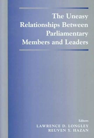 The Uneasy Relationships Between Parliamentary Members and Leaders (The Library of Legislative Studies) by L. Longley