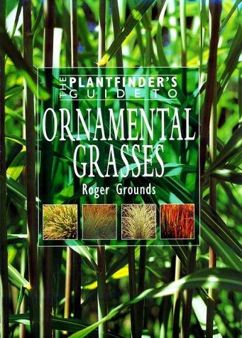 The Plantfinder's Guide to Ornamental Grasses (Plantfinder's Guide (David & Charles)) by Roger Grounds