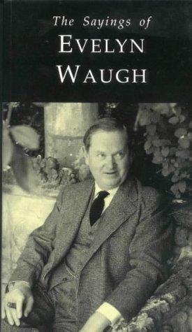 Sayings of Evelyn Waugh by Donat Gallagher