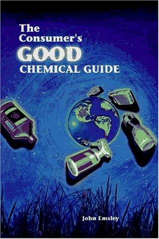 The consumer's good chemical guide by Emsley, John.