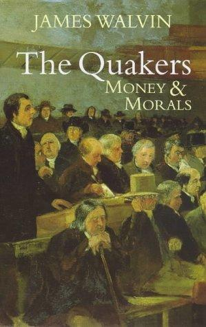 The Quakers - Money and Morals by Walvin, James.