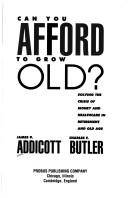 Can you afford to grow old? by James W. Addicott