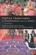 Textile traditions of Mesoamerica and the Andes by Margot Schevill, Janet Catherine Berlo, Edward Bridgman Dwyer