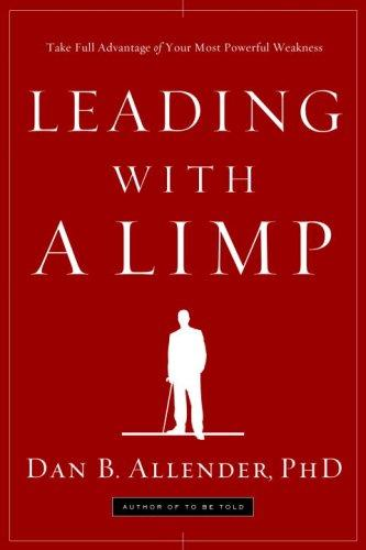 Leading with a Limp: Taking Advantage of Your Most Powerful Weakness by Allender, Dan