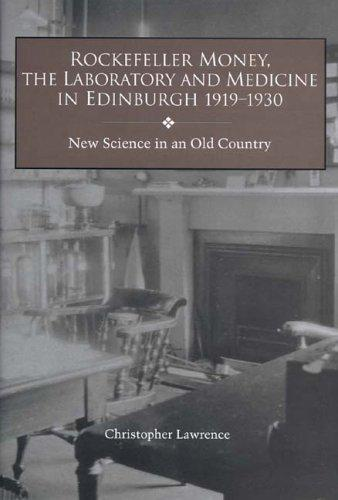 Rockefeller money, the laboratory, and medicine in Edinburgh, 1919-1930 by Christopher Lawrence