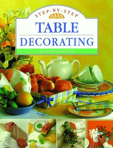 Step-By-Step Table Decorating (Step-By-Step) by Elaine Levitte