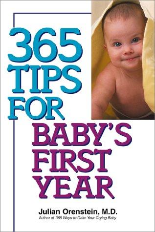 365 Tips For Baby's First Year by Julian, M.D. Orenstein
