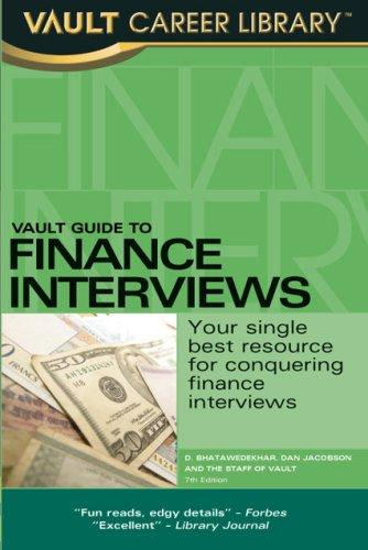 Vault Guide to Finance Interviews, 7th Edition (Vault Guide to Finance Interviews) by D. Bhatawedekhar