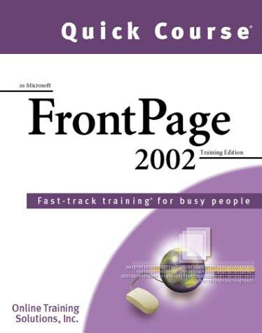 Quick Course in Microsoft Frontpage 2002 by Online Training Solutions Inc.