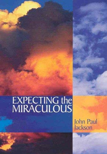 Expecting the Miraculous by John Paul Jackson